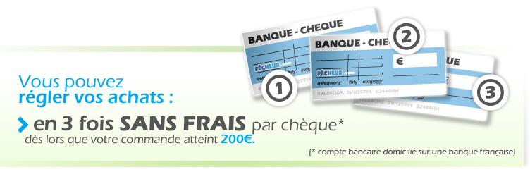 Vous pouvez régler vos achats en 3 fois sans frais par chèque * dès que votre commande atteint 200€ (* compte bancaire domicilié sur une banque française)